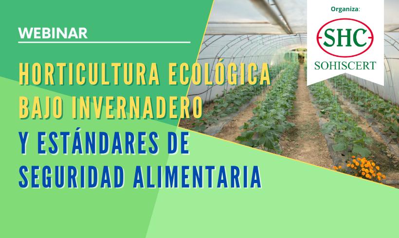 Webinar Horticultura Ecológica Bajo Invernadero y Estándares de Seguridad Alimentaria
